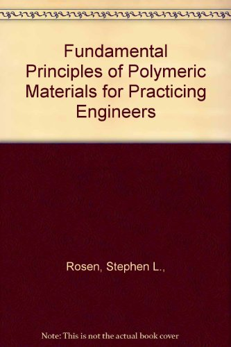Fundamental Principles of Polymeric Materials for Practicing Engineers