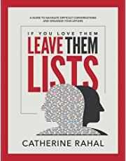 IF YOU LOVE THEM LEAVE THEM LISTS: A GUIDE TO NAVIGATE DIFFICULT CONVERSATIONS AND ORGANIZE YOUR AFFAIRS