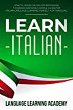 Learn Italian: How to Learn Italian for Beginners. This Book Contains a Simple Guide for Italian Language Learning Perfect for Traveling