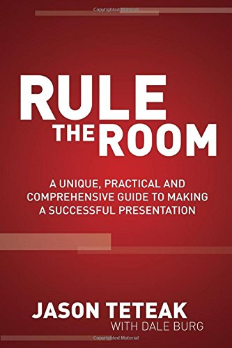 Read Online Rule The Room: A Unique, Practical and Comprehensive Guide to Making a Successful Presentation ebook