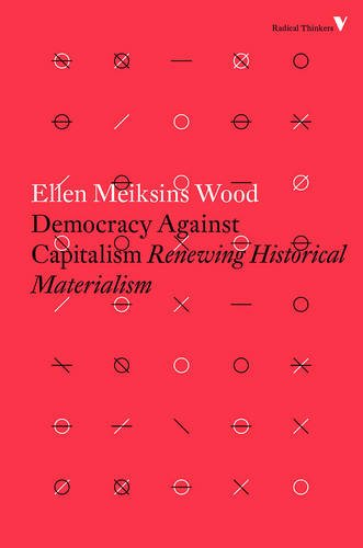 Democracy Against Capitalism: Renewing Historical Materialism (Radical Thinkers) (Ellen Meiksins Wood compare prices)