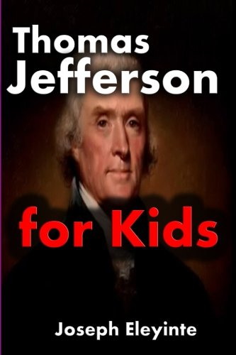 Thomas Jefferson for Kids: Thomas Jefferson Biography for Kids (Biographies of Famous People) (Volume 3) ()
