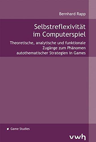 Selbstreflexivität im Computerspiel: Theoretische, analytische und funktionale Zugänge zum Phänomen autothematischer Strategien in Games