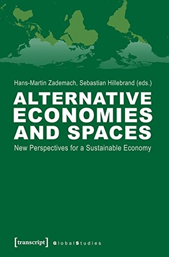 Alternative Economies and Spaces: New Perspectives for a Sustainable Economy (Global Studies) por Hans-Martin Zademach,Sebastian Hillebrand