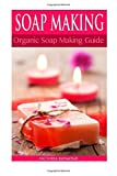 By Victoria Raymond SOAP MAKING: Soap Making For Beginners: *** BONUS SOAP RECIPES INCLUDED! ***: How To Make Luxurious [Paperback]