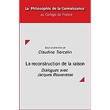 La reconstruction de la raison: Dialogues avec Jacques Bouveresse (Philosophie de la connaissance) (French Edition)
