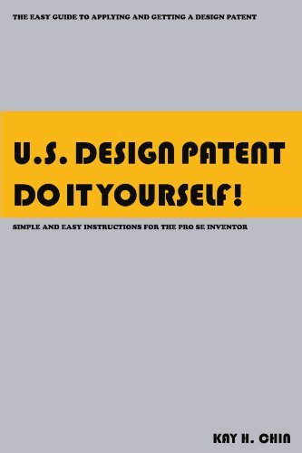 U.S. Design Patent Do It Yourself!: The Easy Guide to Applying and Getting a Design Patent <br> Simple and Easy Instructions for the Pro se Inventor [Paperback] [2005] (Author) Kay H Chin