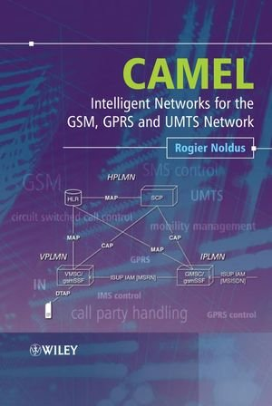 CAMEL: Intelligent Networks for the GSM, GPRS and UMTS Network - A Complete Guide