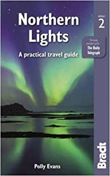 Northern Lights: A Practical Travel Guide (Bradt Travel Guides)