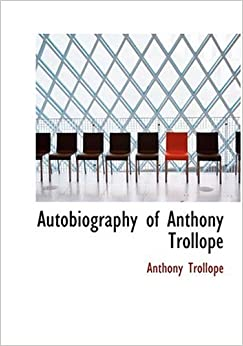 Autobiography of Anthony Trollope (Large Print Edition)