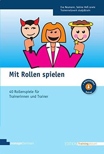 Mit Rollen spielen: Rollenspielsammlung für Trainerinnen und Trainer (Edition Training aktuell)