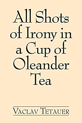 All Shots of Irony in a Cup of Oleander Tea