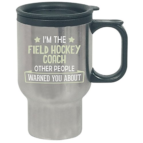 I'm The Field Hockey Coach Others Warned You About - Travel (Field Mug)
