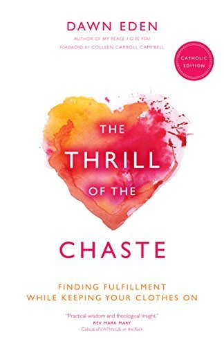 The Thrill of the Chaste (Catholic Edition): Finding Fulfillment While Keeping Your Clothes On ebook