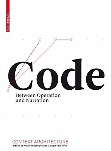 Code: Zwischen Operation und Narration (Kontext Architektur) Taschenbuch – 12. August 2010 Andrea Gleiniger Georg Vrachliotis Birkhäuser 3034601166