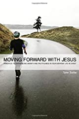 MOVING FORWARD WITH JESUS: PRINCIPLES TO EXPERIENCING GROWTH AND FRUITFULNESS IN YOUR EVERYDAY LIFE IN CHRIST Paperback