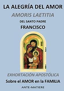 LA ALEGRIA DEL AMOR : EXHORTACIÓN APOSTÓLICA Sobre el AMOR en la FAMILIA (Spanish Edition