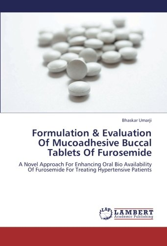 Formulation & Evaluation Of Mucoadhesive Buccal Tablets Of Furosemide: A Novel Approach For Enhancing Oral Bio Availability Of Furosemide For Treating Hypertensive ()