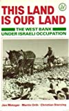 This Land Is Our Land : The West Bank under Israeli Occupation, Metzger, Jan and Orth, Martin, 0862320739