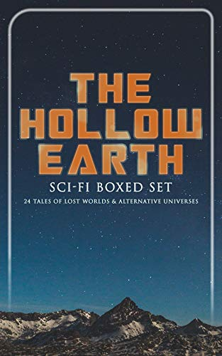 THE HOLLOW EARTH: Sci-Fi Boxed Set - 24 Tales of Lost Worlds & Alternative Universes: King Solomon's Mines, The Lost Continent, New Atlantis, The Lost ... The Monster Men, Adjustment Team… -