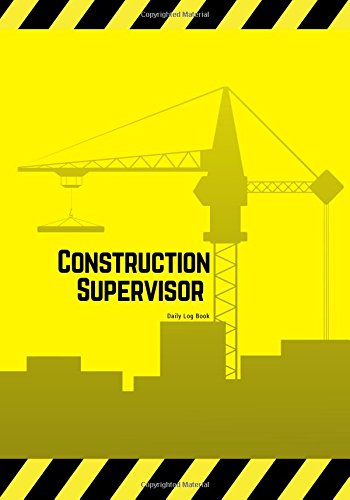 """Construction Supervisor Daily Log Book: Jobsite Project Management Report, Site Book  Log Subcontractors, Equipment, Safety Concerns & More  ... Diary  7"""" x 10"""" (Building) (Volume 2) ebook"""