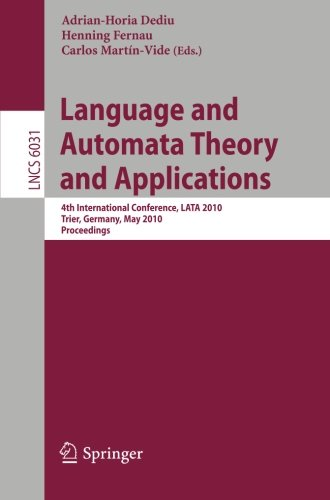 Language and Automata Theory and Applications: 4th International Conference, LATA 2010, Trier, Germany, May 24-28, 2010, Proceedings (Lecture Notes in Computer Science) by Brand: Springer