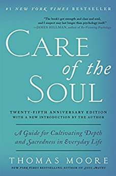 Care of the Soul Twenty-fifth Anniversary Edition: A Guide for Cultivating Depth and Sacredness in Everyday Life by [Moore, Thomas]