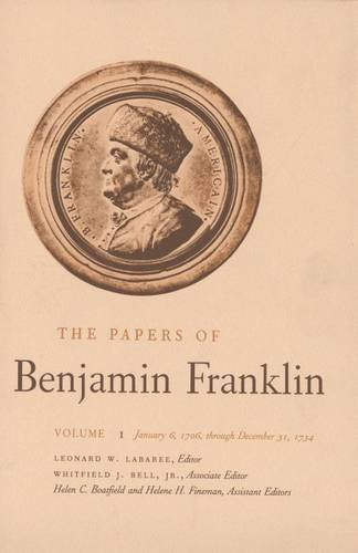 The Papers of Benjamin Franklin Volume 1 January 6, 1706 Through December 31, 1734 by Yale University Press