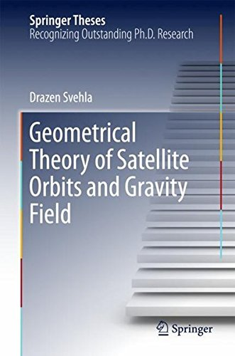 Geometrical Theory of Satellite Orbits and Gravity Field (Springer Theses)