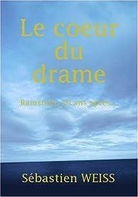 Le Coeur Du Drame par Sébastien Weiss