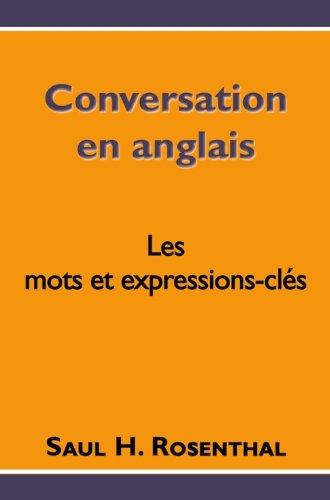 Conversation en anglais, les mots et expressions-clés (French Edition) by [