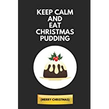 Keep Calm And Eat Christmas Pudding (Merry Christmas): Composition Note Book Journal, Customised Notepad For Him Or Her
