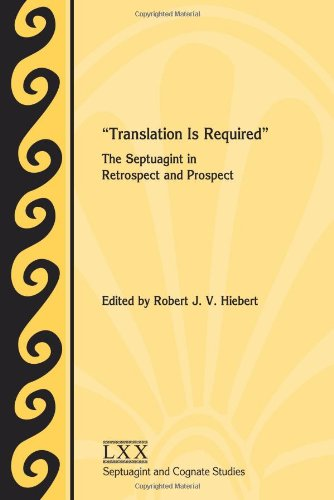 Translation Is Required: The Septuagint in Retrospect and Prospect (Society of Biblical Literature Septuagint and Cognate Studie)