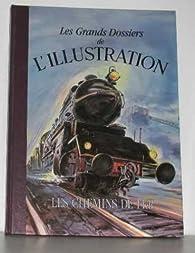 Les grands dossiers de l'Illustration: les chemins de fer par  L'Illustration