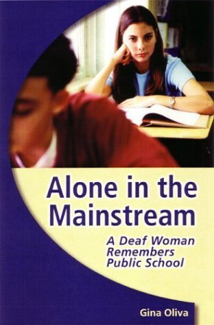 Alone in the Mainstream: A Deaf Woman Remembers Public School (Deaf Lives) by Gina A. Oliva (2004-04-30)