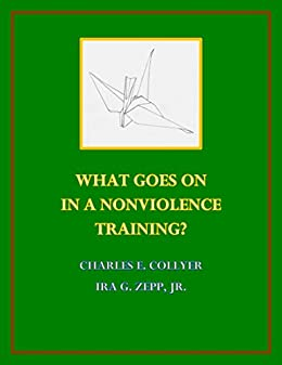 What Goes On in a Nonviolence Training (Nonviolence: Origins and Outcomes) by [Collyer, Charles, Zepp, Ira]