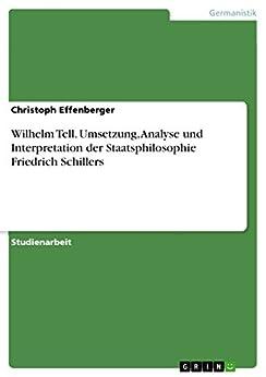 Wilhelm Tell. Umsetzung, Analyse und Interpretation der Staatsphilosophie Friedrich Schillers (German Edition) by [Effenberger, Christoph]