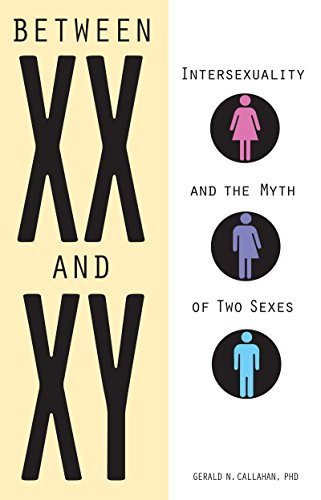 Between XX and XY: Intersexuality and the Myth of Two Sexes by [Callahan, Gerald]