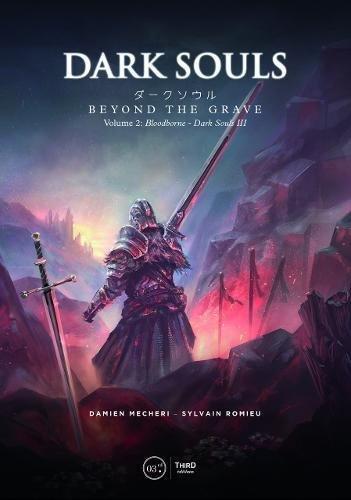 Dark Souls: Beyond the Grave Volume 2: Bloodborne – Dark Souls III by Third Editions