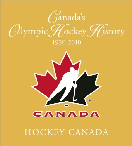 Read Online Canada's Olympic Hockey History, 1920-2010: Officially Licensed by Hockey Canada and Hockey Hall of Fame pdf epub