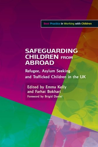 Safeguarding Children from Abroad: Refugee, Asylum Seeking and Trafficked Children in the UK (Best Practice in Working with Children)