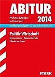 Abitur-Prüfungsaufgaben Gymnasium Niedersachsen / Politik - Wirtschaft 2014: Mit Übungsaufgaben zu den Schwerpunkten. Prüfungsaufgaben mit Lösungen