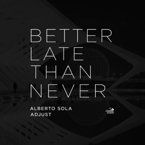 Better Now Mp3 Original: Better Late Than Never (Original Mix) By Alberto Sola