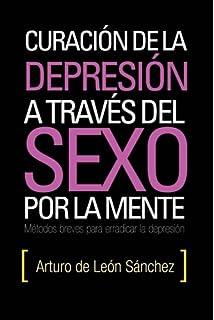 Curación de la depresión a través del sexo por la mente: Métodos breves para erradicar