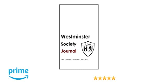The Westminster Society Journal. Volume One.: We Confess