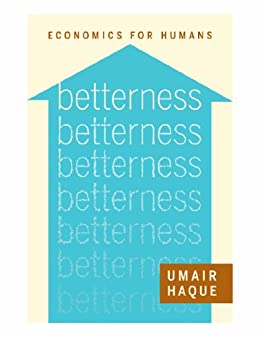 Betterness: Economics for Humans (Kindle Single) by [Umair]