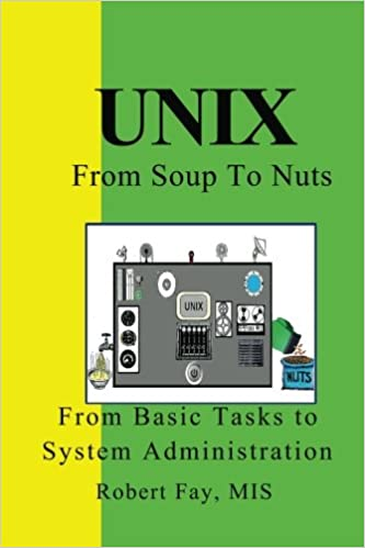 UNIX from Soup to Nuts: A Guide and Reference for UNIX Users and Administrators