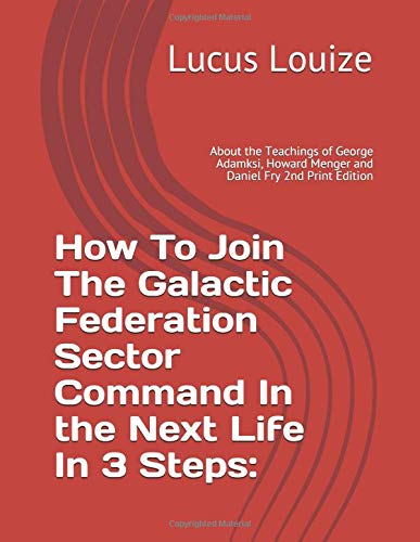 Download How To Join The Galactic Federation Sector Command In the Next Life In 3 Steps:: About the Teachings of George Adamksi, Howard Menger and Daniel Fry 2nd Print Edition pdf