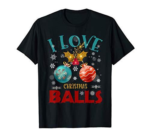 Funny I Love Christmas Balls Dirty Joke Christmas Adult Xmas T-Shirt (Best Short Dirty Jokes Of All Time)