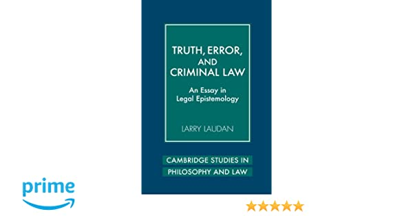 truth error and criminal law an essay in legal epistemology truth error and criminal law an essay in legal epistemology cambridge studies in philosophy and law larry laudan 9780521730358 com books